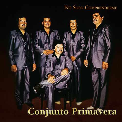 Play & Download No Supo Comprenderme by Conjunto Primavera | Napster