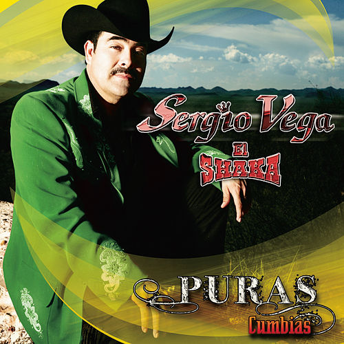 Play & Download Puras Cumbias by Sergio Vega Y Sus Shakas Del Norte | Napster
