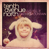 Play & Download Go Tell It On The Mountain by Tenth Avenue North | Napster