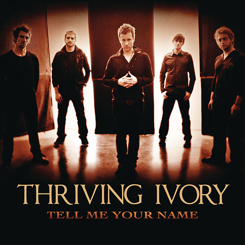 Tell Me Your Name by Thriving Ivory