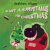I Want A Hippopotamus For Christmas by Gretchen Wilson