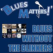 Blues Matters! - Blues Without The Blinkers by Various Artists