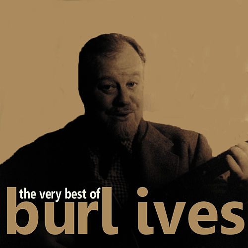 The very best of burl ives ep by burl ives for The ives