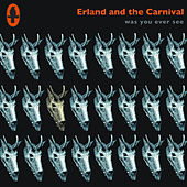 Was You Ever See by Erland & The Carnival
