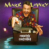 Play & Download Remotely Controlled by Mark Lowry | Napster