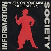 What's On Your Mind [Pure Energy] [Pure Energy Radio Edit] / What's On Your Mind [Pure Energy] [Club Radio Edit] [Digital 45] by Information Society
