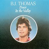 Play & Download Peace In The Valley by B.J. Thomas | Napster