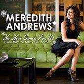 Play & Download He Has Come For Us [God Rest Ye Merry Gentlemen] by Meredith Andrews | Napster