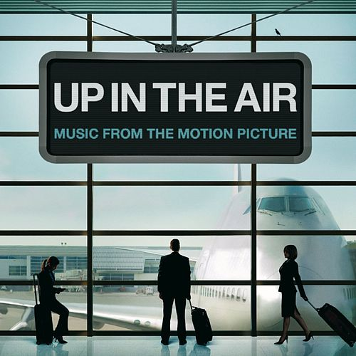 Up In The Air [Music From The Motion Picture] by Various Artists