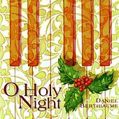 Play & Download O Holy Night by Daniel Berthiaume | Napster
