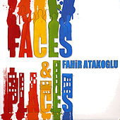 Play & Download Faces and Places by Fahir Atakoglu | Napster