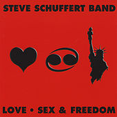 Play & Download Love, Sex and Freedom by Steve Schuffert Band | Napster