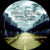 Play & Download Across the City (The Digital Remixes) by Pablo Bolivar | Napster
