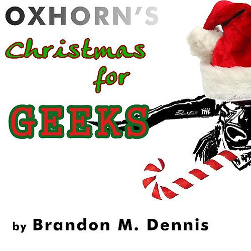Play & Download Oxhorn's Christmas for Geeks by Brandon M. Dennis | Napster