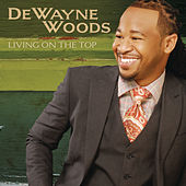 Play & Download Living On The Top by DeWayne Woods | Napster