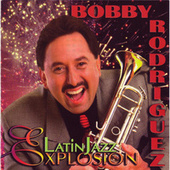 Play & Download Latin Jazz Explosion by Bobby Rodriguez | Napster