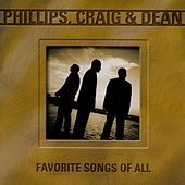 Favorite Songs Of All by Phillips, Craig & Dean