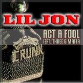 Act A Fool - Single by Lil Jon