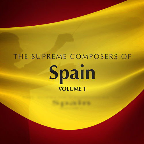 Play & Download The Supreme Composers of Spain Vol. 1 by Various Artists | Napster