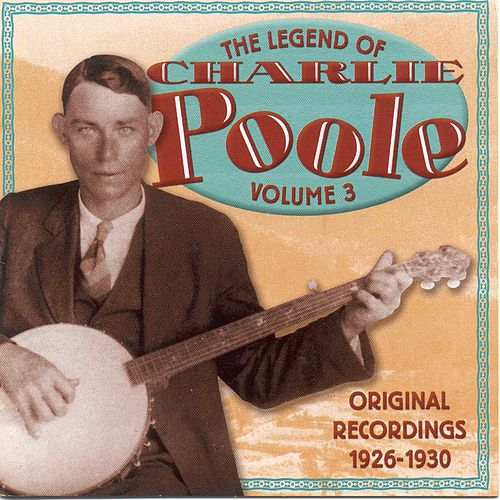 Play & Download Legend of Charlie Poole, Vol. 3 by Charlie Poole | Napster
