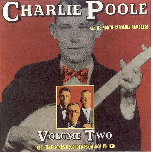 Play & Download Charlie Poole & the North Carolina Ramblers, Vol. 2: Old Time Songs Recorded from 1926 by Charlie Poole | Napster