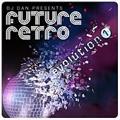 Play & Download DJ Dan Presents Future Retro: Evolution 1 by DJ Dan | Napster