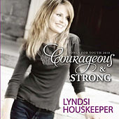 Play & Download Courageous And Strong by Lyndsi Houskeeper | Napster