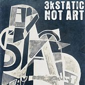 Play & Download Not Art by 3kStatic | Napster