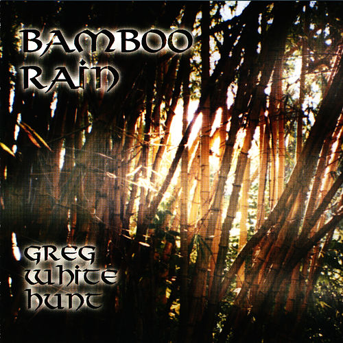Bamboo Rain by Greg White Hunt