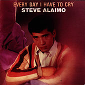 Every Day I Have To Cry by Steve Alaimo