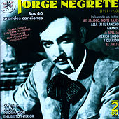 Play & Download Jorge Negrete. Sus 40 Grandes Canciones (1911-1953) by Jorge Negrete | Napster
