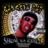 Play & Download Show Ya Grill by Gangsta Pat | Napster