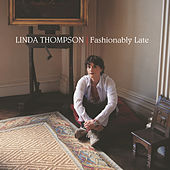 Play & Download Fashionably Late by Linda Thompson | Napster