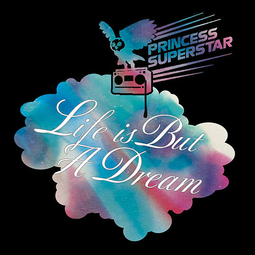 Life Is But a Dream by Princess Superstar