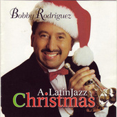 Play & Download A Latin Jazz Christmas by Bobby Rodriguez | Napster