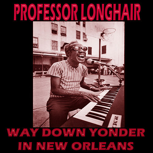 Play & Download Way Down Yonder in New Orleans by Professor Longhair | Napster