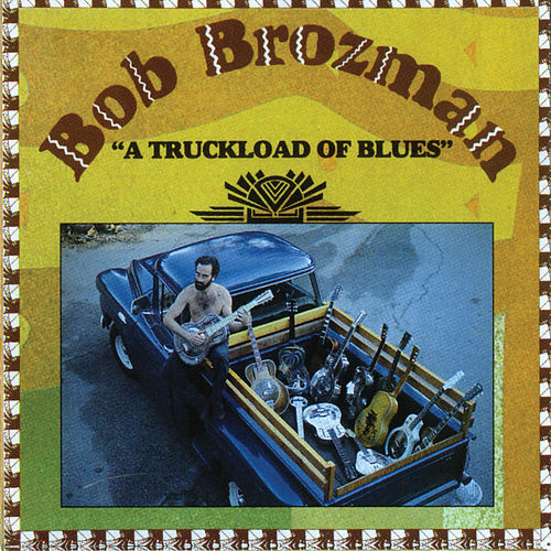Play & Download A Truckload Of Blues by Bob Brozman | Napster