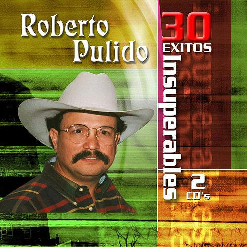 Play & Download 30 Exitos Insuperables by Roberto Pulido Y Los Clasicos | Napster