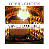 Play & Download Opera Choirs - Since Daphne by Various Artists | Napster