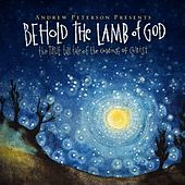 Play & Download Behold the Lamb of God: 10th Anniversary Edition by Andrew Peterson | Napster