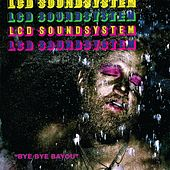 Play & Download Bye Bye Bayou by LCD Soundsystem | Napster
