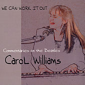 Play & Download We Can Work It Out: Commentaries on the Beatles by Carol Williams | Napster
