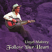 Follow Your Heart by Lloyd Mabrey