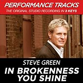 Play & Download In Brokenness You Shine (Premiere Performance Plus Track) by Steve Green | Napster