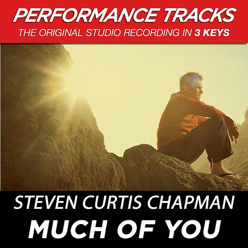Much Of You (Premiere Performance Plus Track) von Steven Curtis Chapman