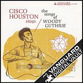 Play & Download Cisco Houston Sings The Songs Of Woody Guthrie by Cisco Houston | Napster