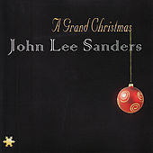 Play & Download A Grand Christmas by John Lee Sanders | Napster
