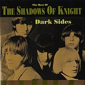 Play & Download Dark Sides: The Best Of Shadows Of Knight by Shadows of Knight | Napster