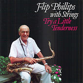 Play & Download Try A Little Tenderness by Flip Phillips   Napster