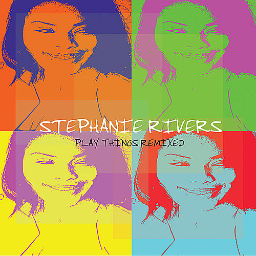 Play Things Remixed by Stephanie Rivers